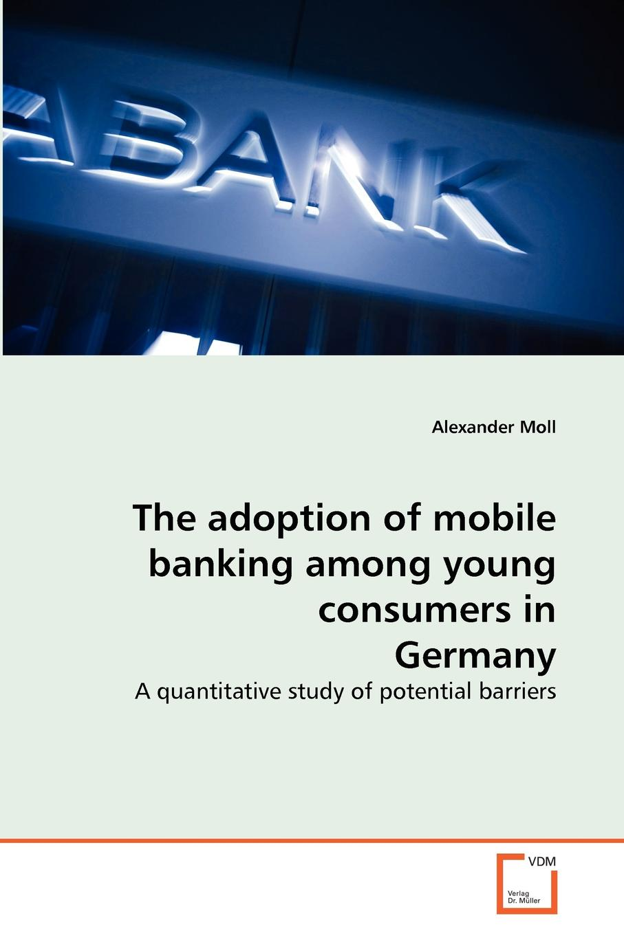 Alexander Moll The adoption of mobile banking among young consumers in Germany