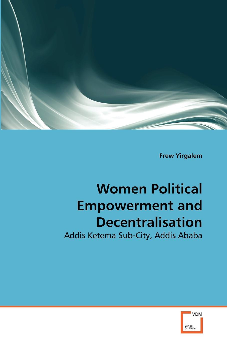 Frew Yirgalem Women Political Empowerment and Decentralisation цена