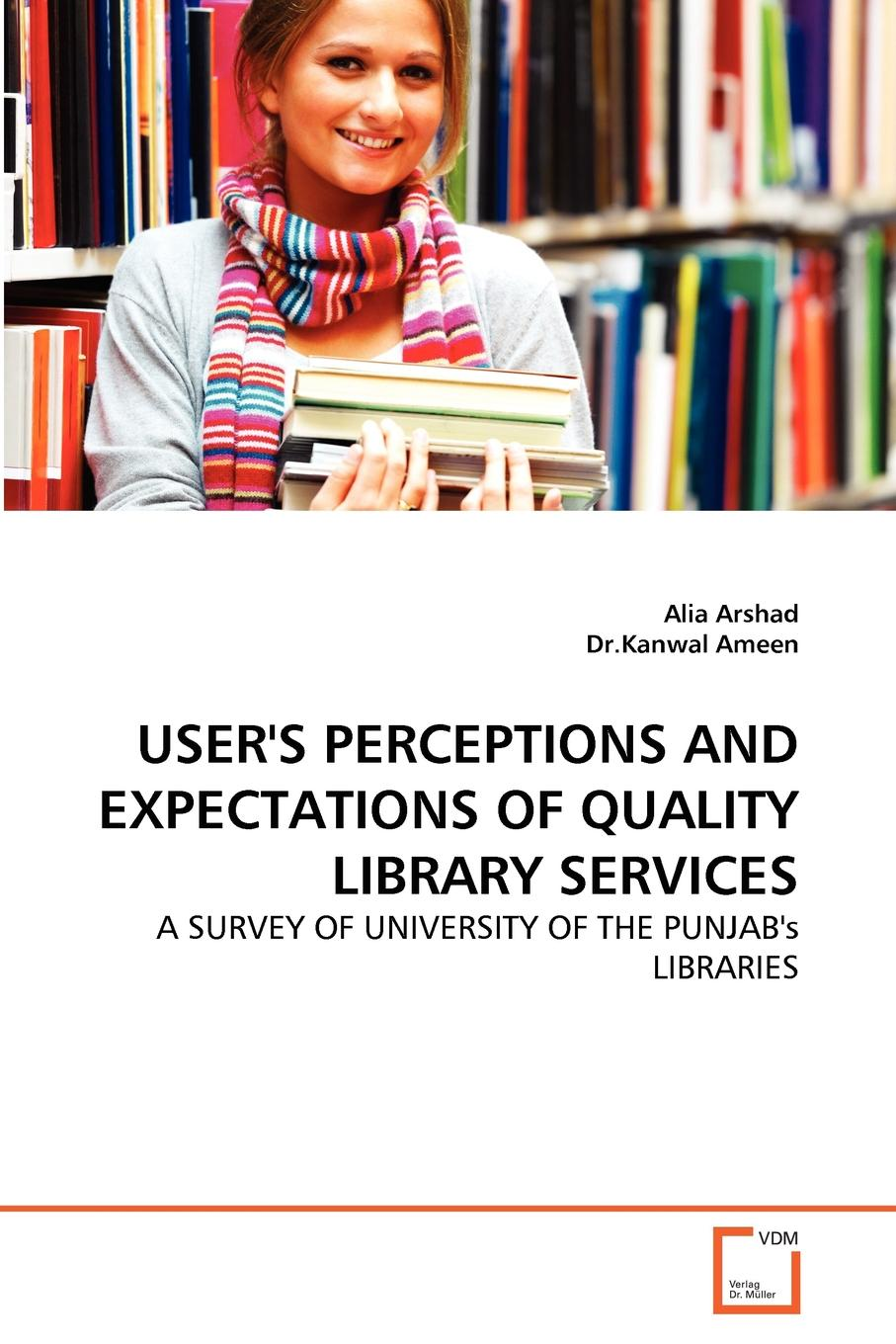Alia Arshad, Dr.Kanwal Ameen USER.S PERCEPTIONS AND EXPECTATIONS OF QUALITY LIBRARY SERVICES цена