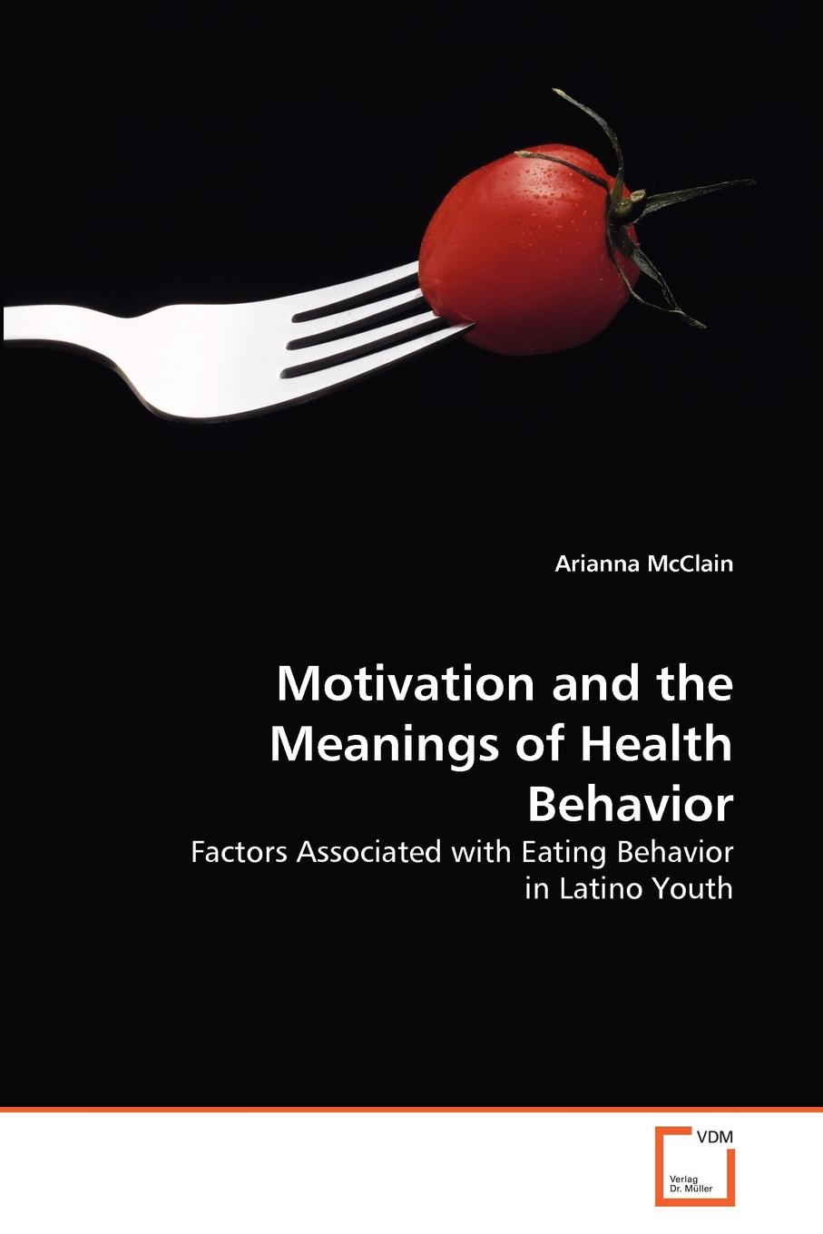 Arianna McClain Motivation and the Meanings of Health Behavior motivation and action