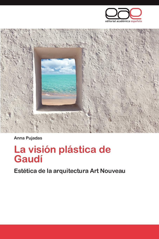 Pujadas Anna La Vision Plastica de Gaudi felix novikov los arquitectos y la arquitectura