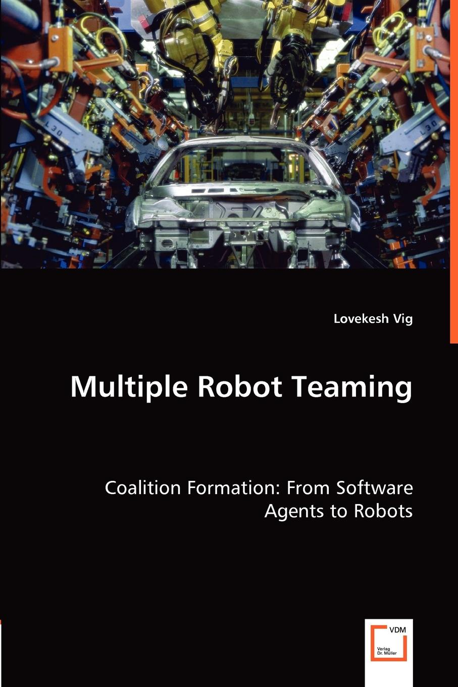 Lovekesh Vig Multiple Robot Teaming - Coalition Formation. From Software Agents to Robots bo zhu formation control of multiple autonomous vehicle systems