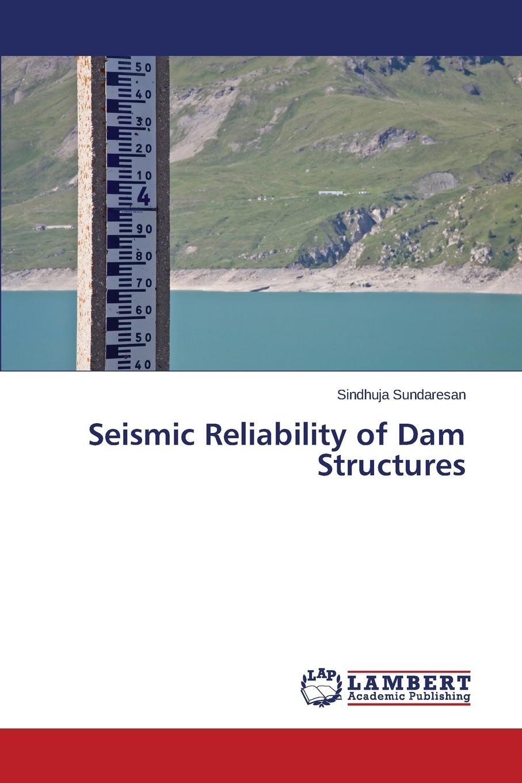 Sundaresan Sindhuja Seismic Reliability of Dam Structures t datta k seismic analysis of structures