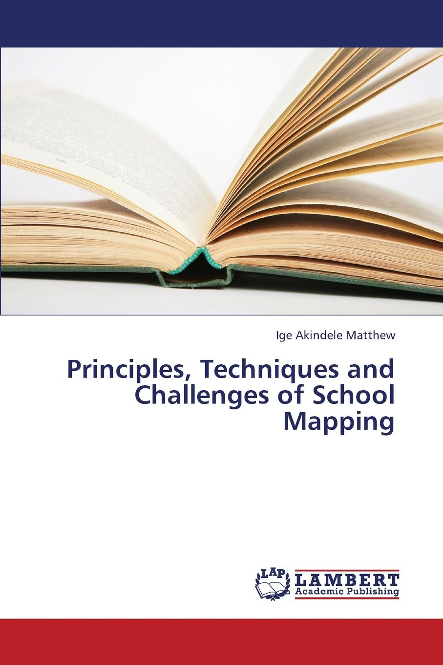 Akindele Matthew Ige Principles, Techniques and Challenges of School Mapping tony buzan mind mapping for dummies
