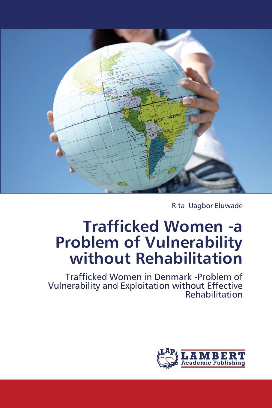 Uagbor Eluwade Rita Trafficked Women -a Problem of Vulnerability without Rehabilitation ellen glatstein i have a problem how to solve any problem any time second edition