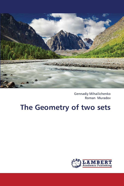 Mihailichenko Gennadiy, Muradov Roman The Geometry of Two Sets недорго, оригинальная цена