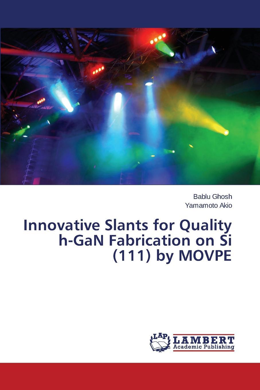 Ghosh Bablu, Akio Yamamoto Innovative Slants for Quality h-GaN Fabrication on Si (111) by MOVPE alex lidow gan transistors for efficient power conversion