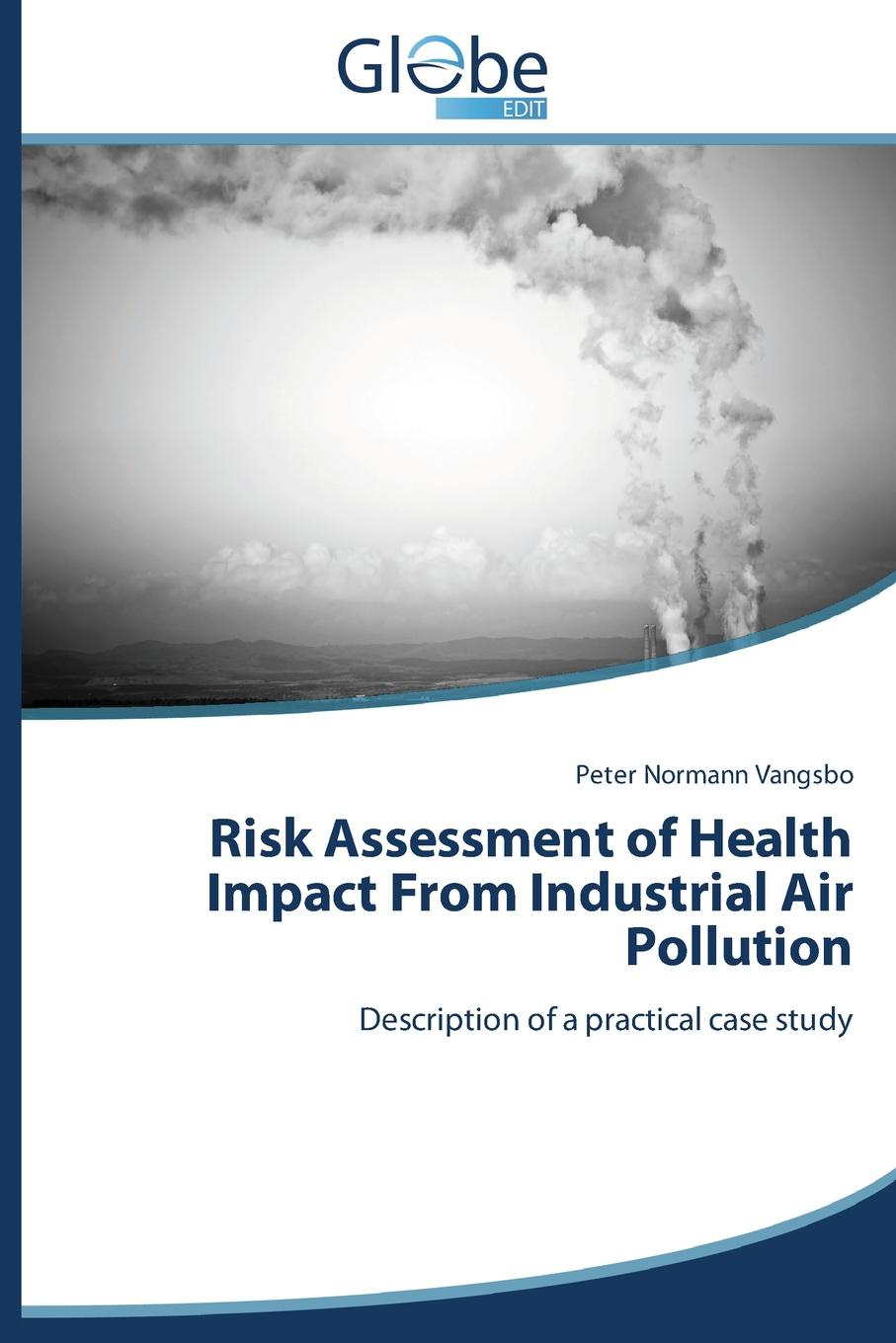 Vangsbo Peter Normann Risk Assessment of Health Impact From Industrial Air Pollution laura robinson a practical guide to toxicology and human health risk assessment