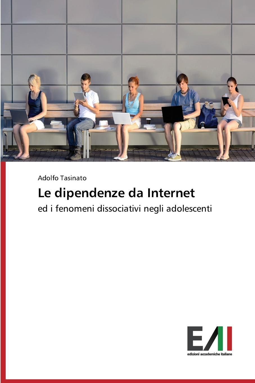 Tasinato Adolfo Le dipendenze da Internet n a porpora abbandonata e sola