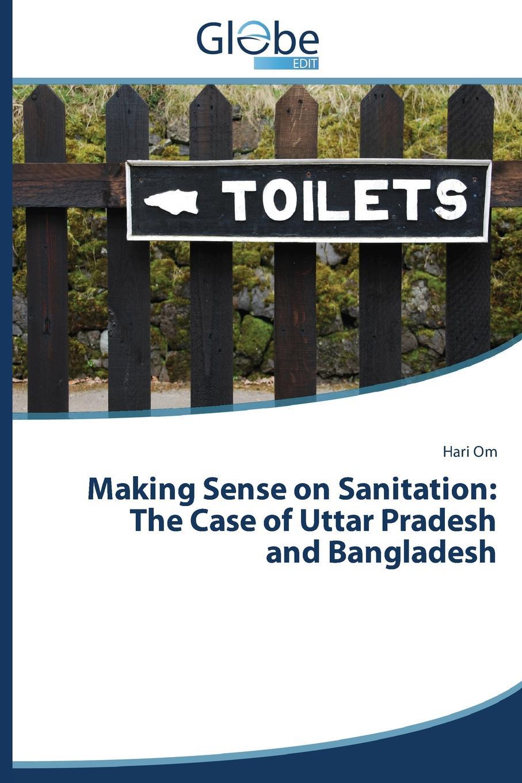 OM HARI Making Sense on Sanitation. The Case of Uttar Pradesh and Bangladesh akhilesh kumar d d tewari and s k tewari ethnobotanial healthcare management practices in uttar pradesh