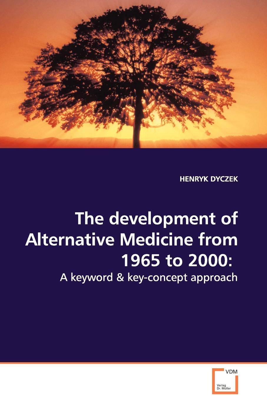 medicine premier матрас 1сп 90 195 22 шатура матрасы medicine HENRYK DYCZEK The development of Alternative Medicine from 1965 to 2000. A keyword . key-concept approach