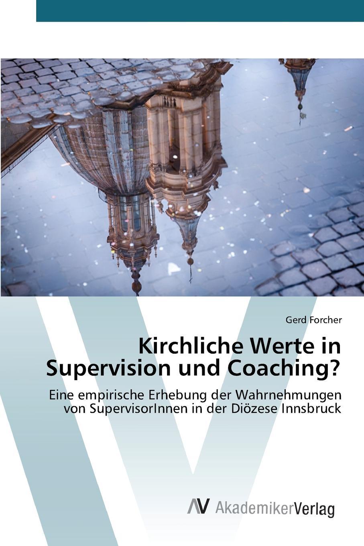Forcher Gerd Kirchliche Werte in Supervision und Coaching. stefan fleuth supervision und coaching in der individualpadagogischen jugendhilfe