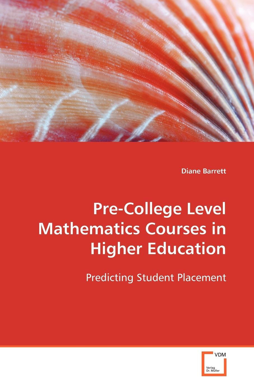 Diane Barrett Pre-College Level Mathematics Courses in Higher Education недорго, оригинальная цена