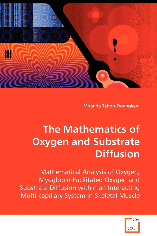 все цены на Miranda Teboh-Ewungkem The Mathematics of Oxygen and Substrate Diffusion онлайн