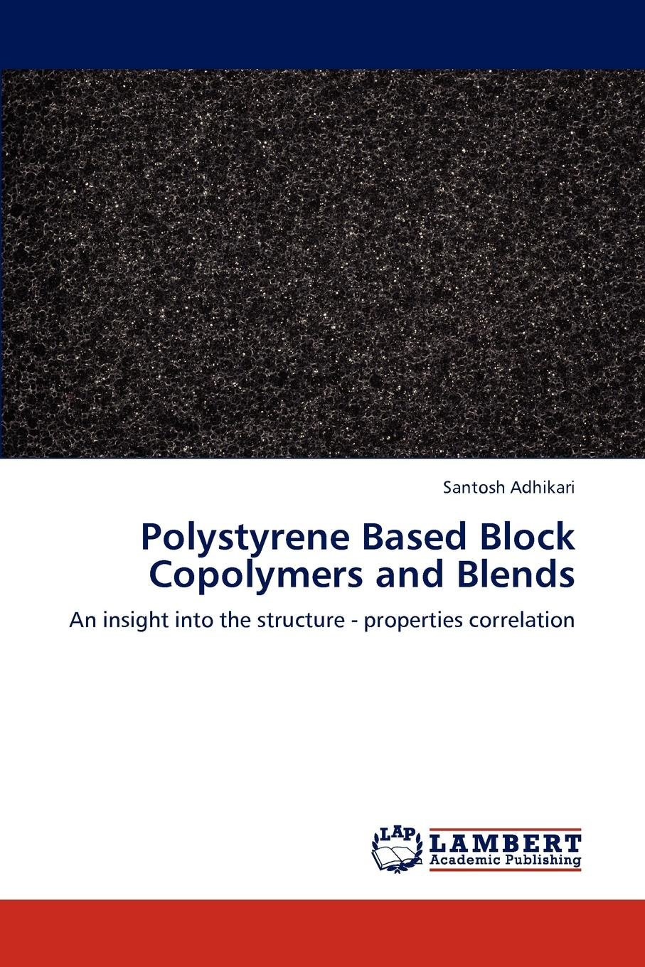 Adhikari Santosh Polystyrene Based Block Copolymers and Blends b block chutes and adders