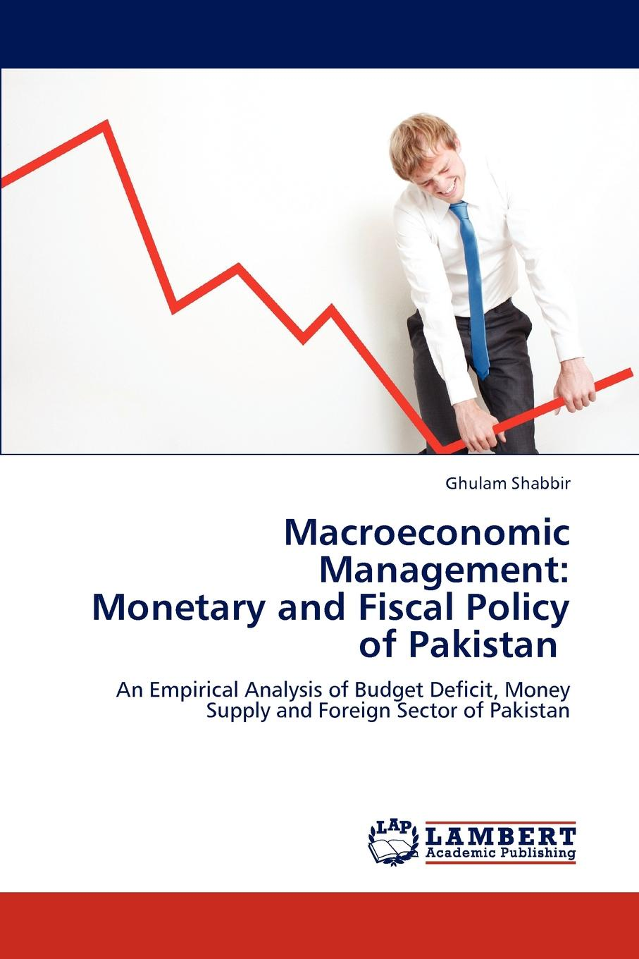 Macroeconomic Management. Monetary and Fiscal Policy of Pakistan This book has empirically investigated the impacts of Pakistan's...