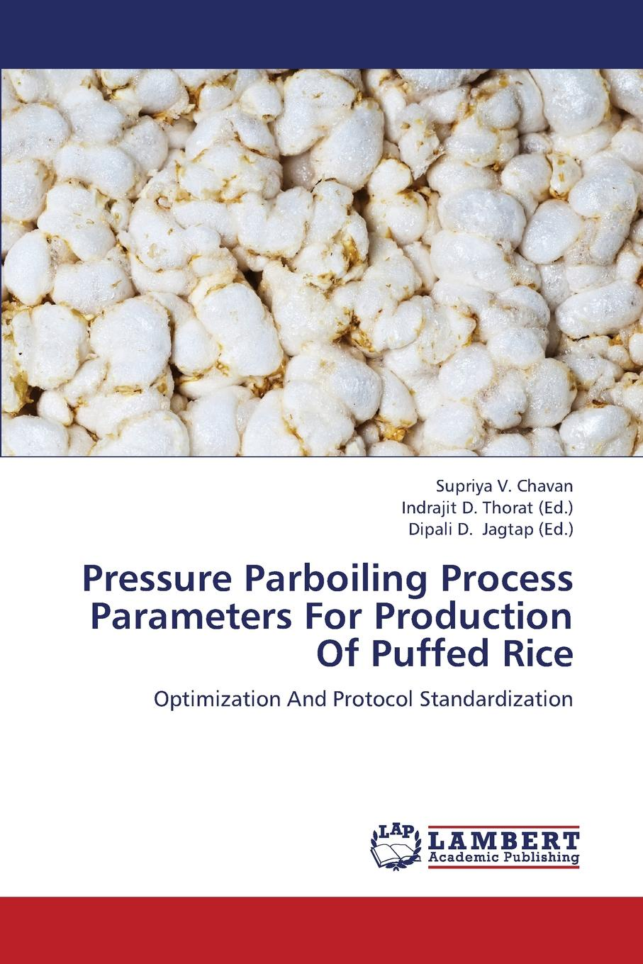 Chavan Supriya V. Pressure Parboiling Process Parameters for Production of Puffed Rice