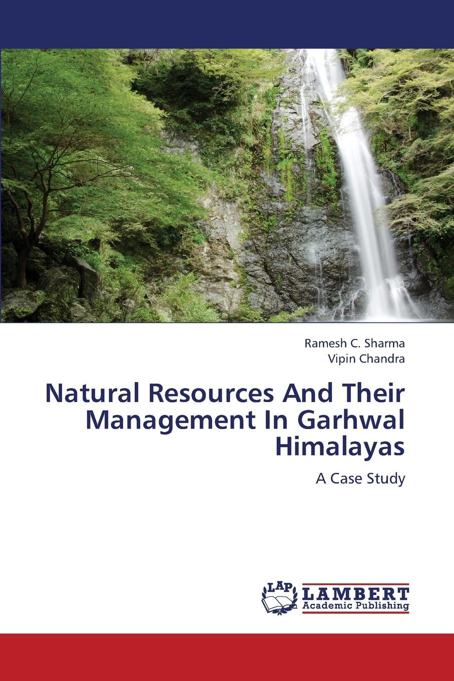 Sharma Ramesh C., Chandra Vipin Natural Resources and Their Management in Garhwal Himalayas недорго, оригинальная цена