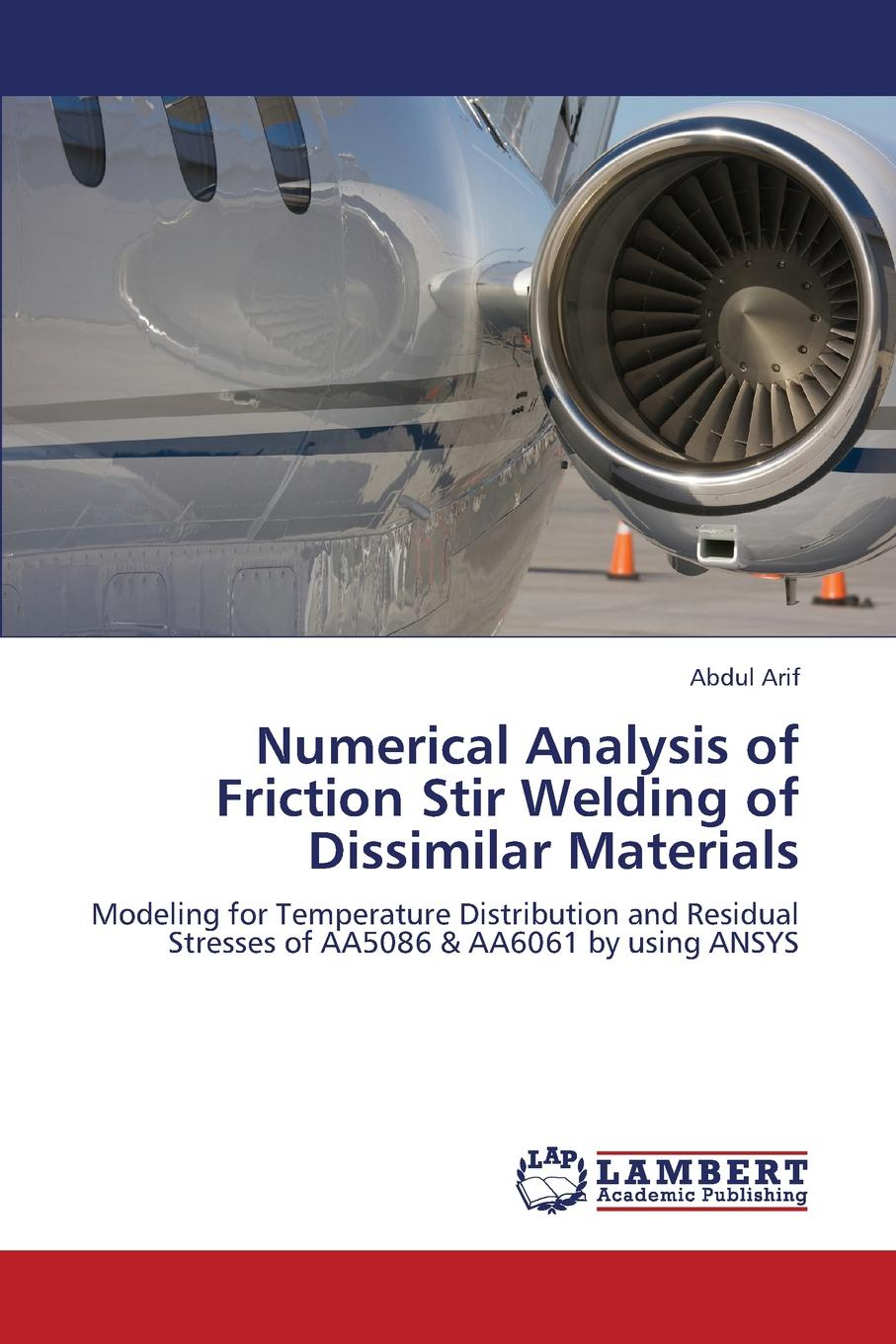 Arif Abdul Numerical Analysis of Friction Stir Welding of Dissimilar Materials недорго, оригинальная цена