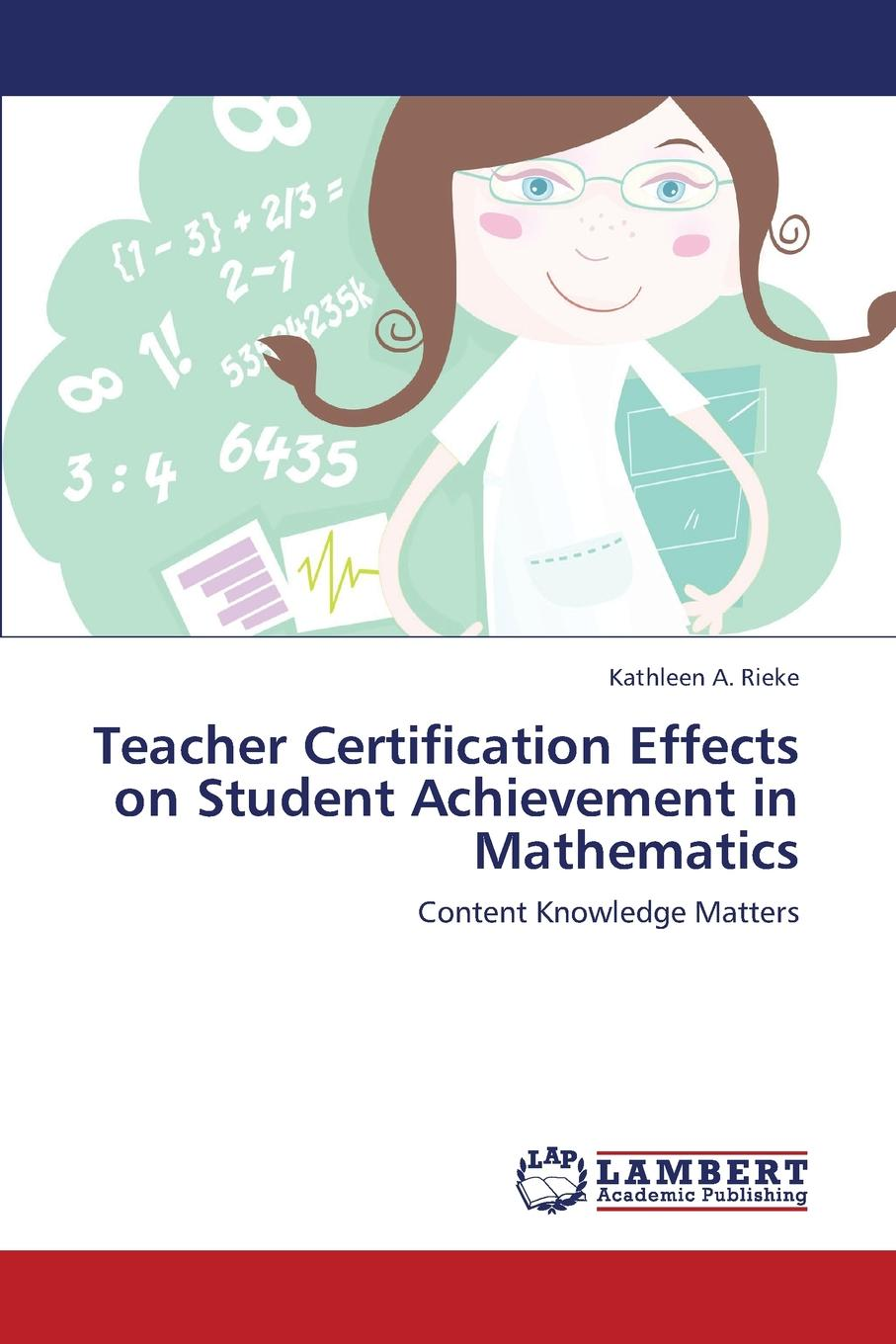 Rieke Kathleen a. Teacher Certification Effects on Student Achievement in Mathematics цена