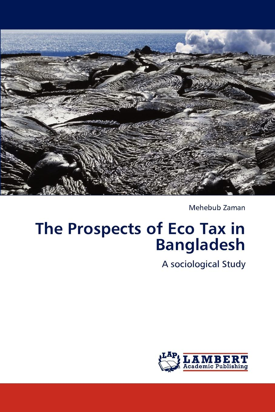 Mehebub Zaman The Prospects of Eco Tax in Bangladesh mahmudul hasan review of the current legal and institutional mechanisms in relation to the environment pollution control in bangladesh