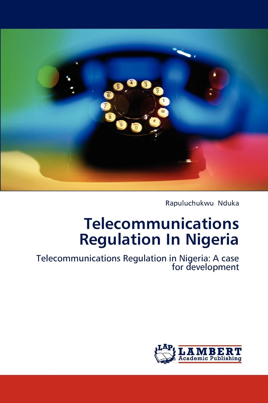 Rapuluchukwu Nduka Telecommunications Regulation in Nigeria charles edmond akers the rubber industry in brazil and the orient