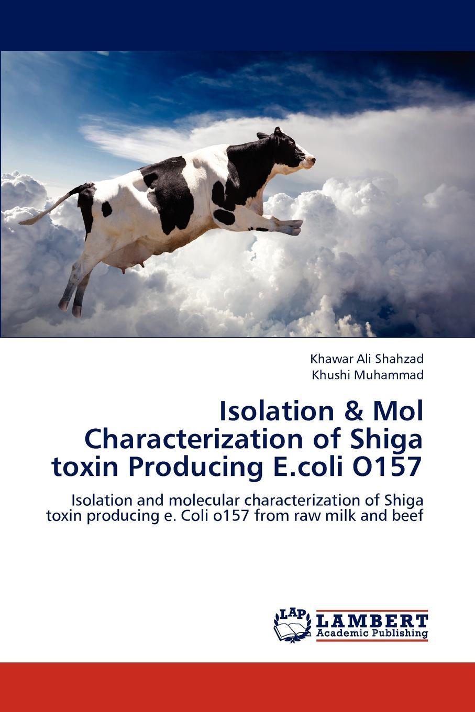 Khawar Ali Shahzad, Khushi Muhammad Isolation . Mol Characterization of Shiga toxin Producing E.coli O157 цена