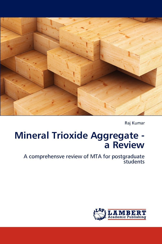 Raj Kumar Mineral Trioxide Aggregate - a Review недорго, оригинальная цена