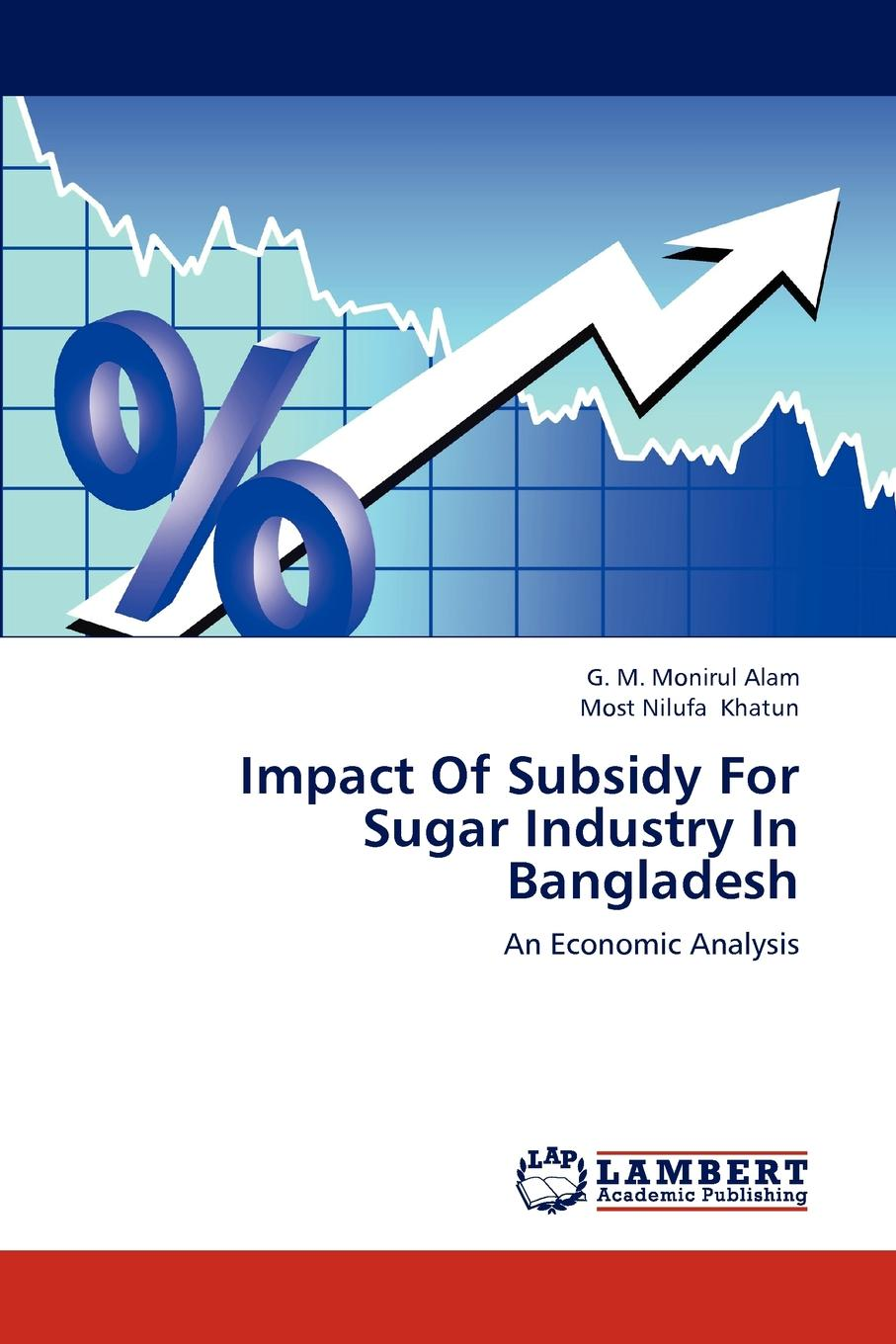 G. M. Monirul Alam, Most Nilufa Khatun Impact of Subsidy for Sugar Industry in Bangladesh sachin kumar sharma rationalisation of input subsidy in india under trade liberalisation