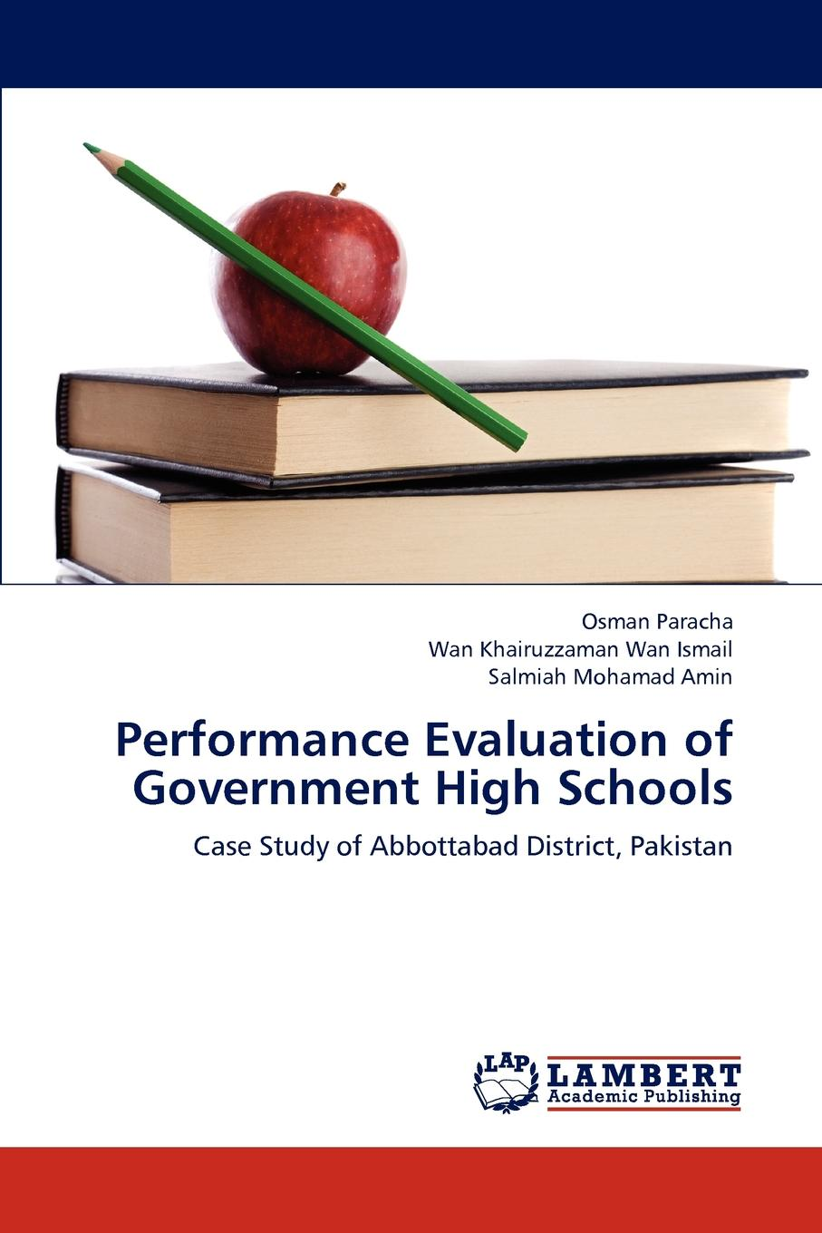 Osman Paracha, Wan Khairuzzaman Wan Ismail, Salmiah Mohamad Amin Performance Evaluation of Government High Schools moseley james l handbook of improving performance in the workplace measurement and evaluation