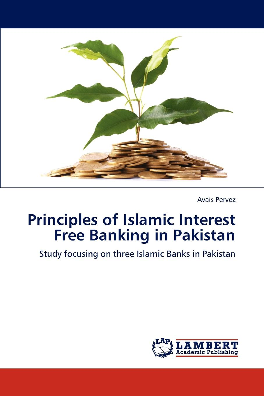 Avais Pervez Principles of Islamic Interest Free Banking in Pakistan