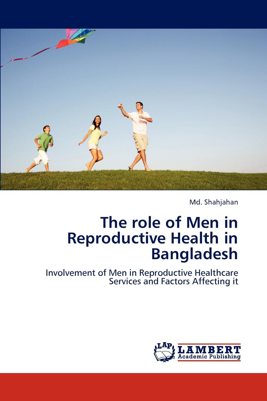 Md. Shahjahan The role of Men in Reproductive Health in Bangladesh olga b a van den akker reproductive health psychology