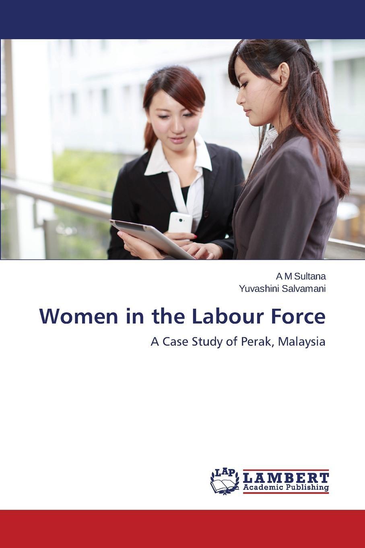 Sultana a. M., Salvamani Yuvashini Women in the Labour Force labour law