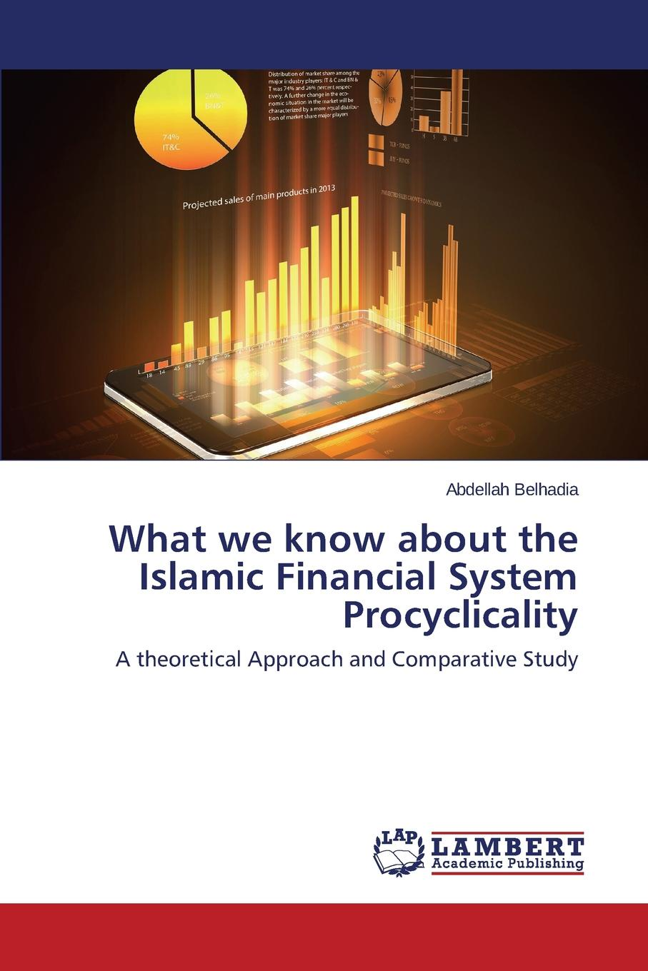 Belhadia Abdellah What we know about the Islamic Financial System Procyclicality tariq alrifai islamic finance and the new financial system an ethical approach to preventing future financial crises