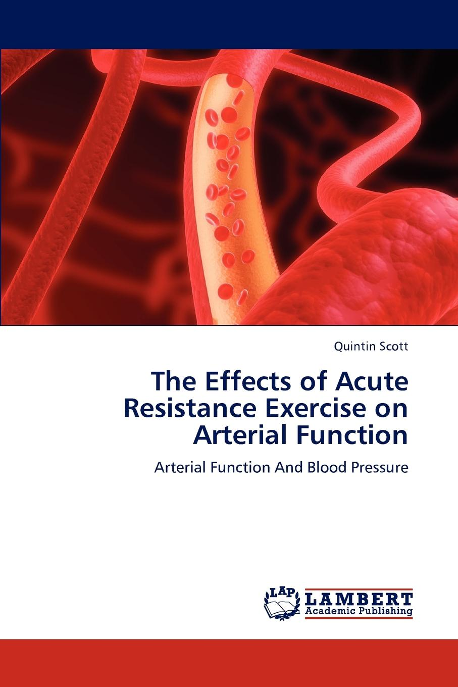 Scott Quintin The Effects of Acute Resistance Exercise on Arterial Function цена 2017