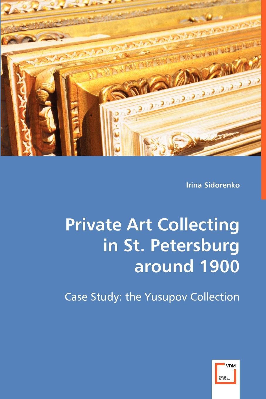 Irina Sidorenko Private Art Collecting in St. Petersburg around 1900 цена
