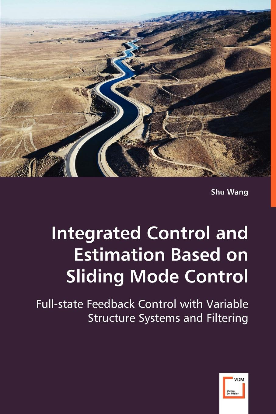 Shu Wang Integrated Control and Estimation Based on Sliding Mode Control sliding mode fault tolerant reconfigurable control