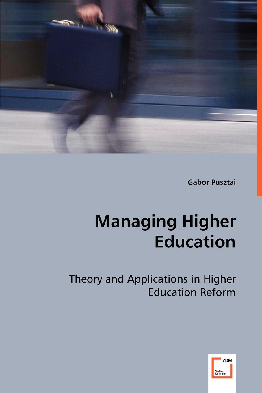 Gabor Pusztai Managing Higher Education - Theory and Applications in Higher Education Reform andrew mcgettigan the great university gamble money markets and the future of higher education