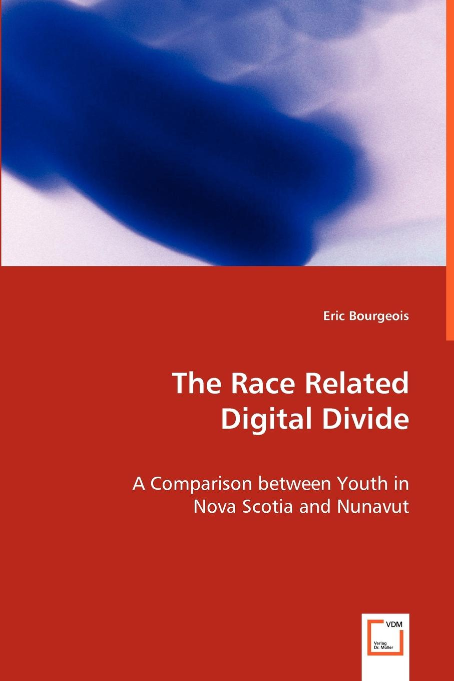 Eric Bourgeois The Race Related Digital Divide - A Comparison between Youth in Nova Scotia and Nunavut the great divide