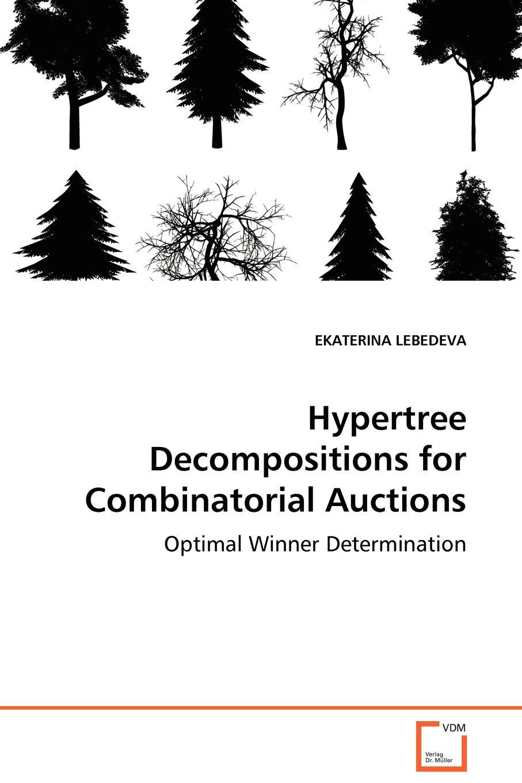 EKATERINA LEBEDEVA Hypertree Decompositions for Combinatorial Auctions - Optimal Winner Determination