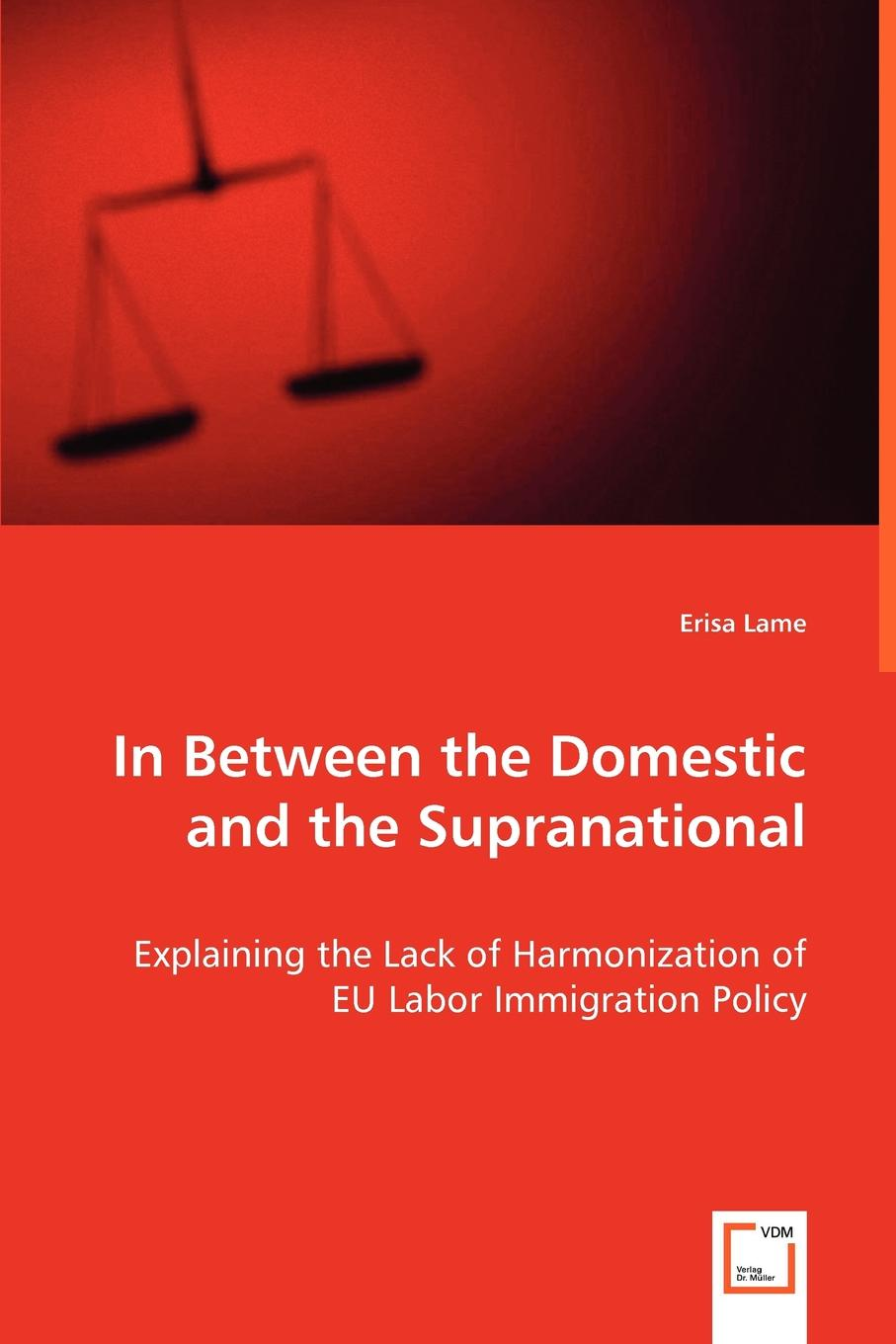 Erisa Lame In Between the Domestic and the Supranational. Explaining the Lack of Harmonization of EU Labor Immigration Policy vegas at odds – labor conflict in a leisure economy 1960–1985