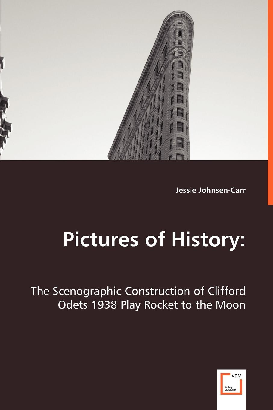 Jessie Johnsen-Carr Pictures of History. The Scenographic Construction of Clifford Odets 1938 Play Rocket to the Moon недорого