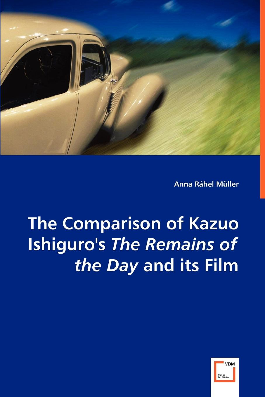 Anna Rhel Mller The Comparison of Kazuo Ishiguro.s the Remains of the Day and Its Film недорго, оригинальная цена