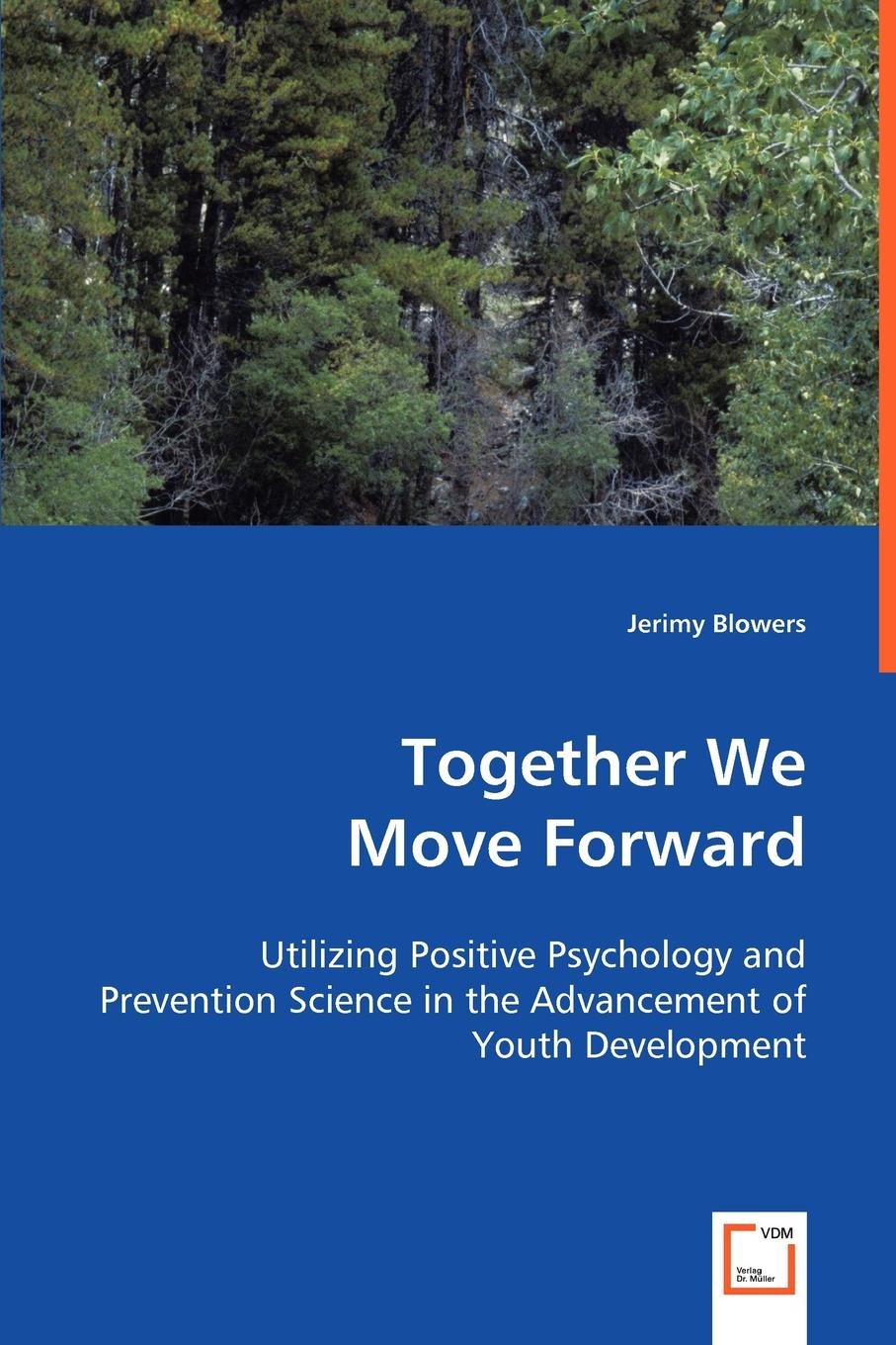 Jerimy Blowers Together We Move Forward. Utilizing Positive Psychology and Prevention Science in the Advancement of Youth Development недорого