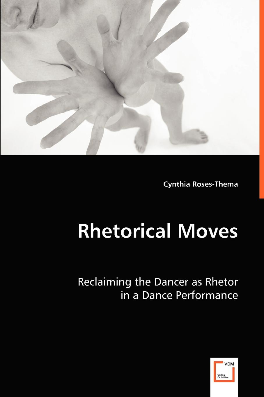 Cynthia Roses-Thema Rhetorical Moves. Reclaiming the Dancer as Rhetor the grass dancer