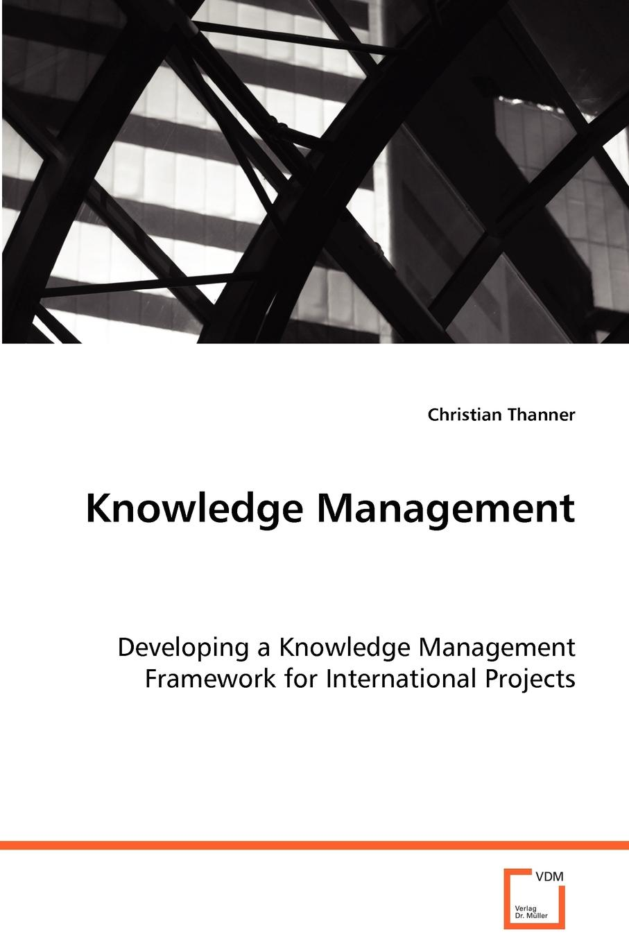Christian Thanner Knowledge Management - Developing a Knowledge Management Framework for International Projects jan sandred managing open source projects a wiley tech brief