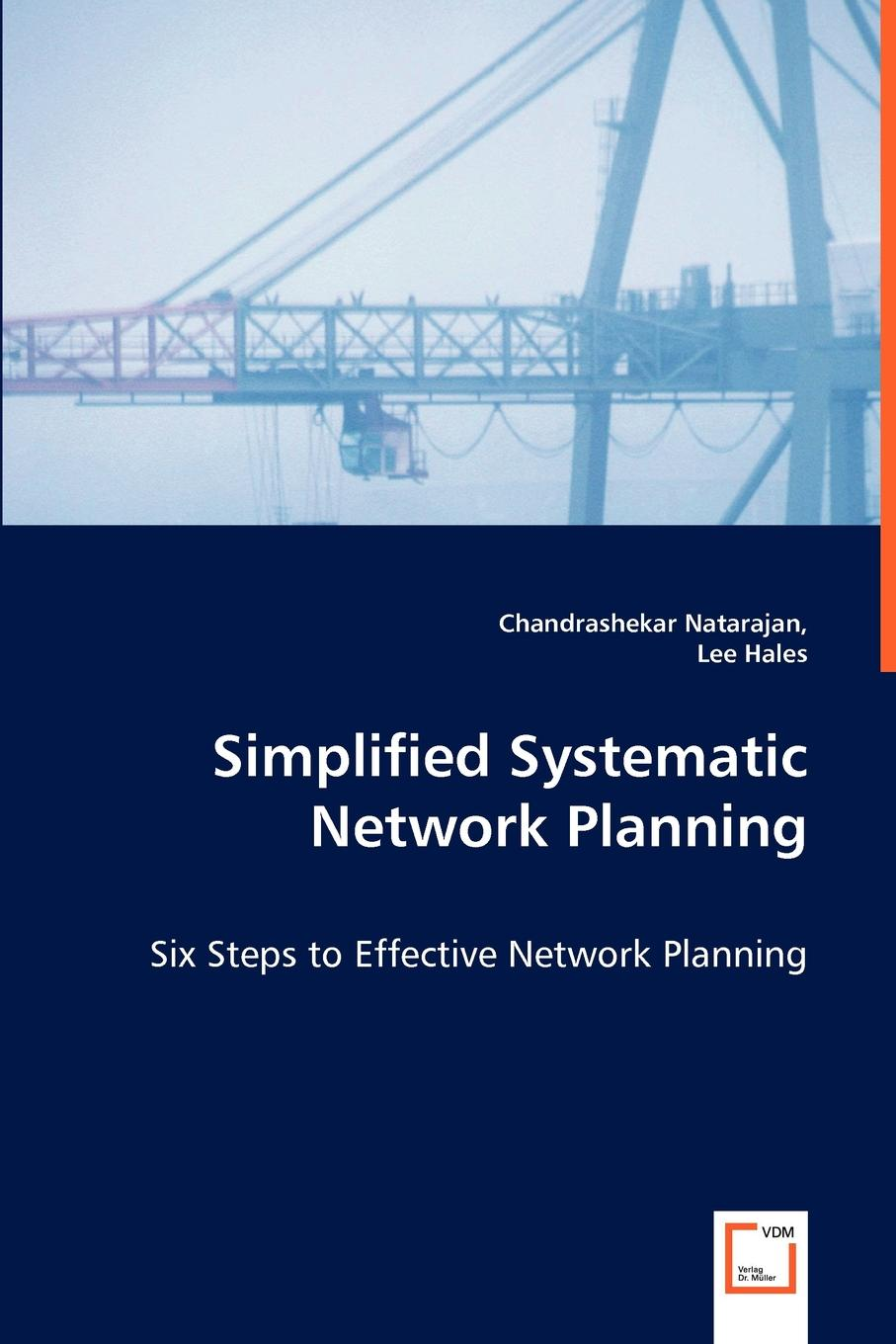 Chandrashekar Natarajan, Lee Hales Simplified Systematic Network Planning - Six Steps to Effective Network Planning abdiqani egal planning and administering project contracts