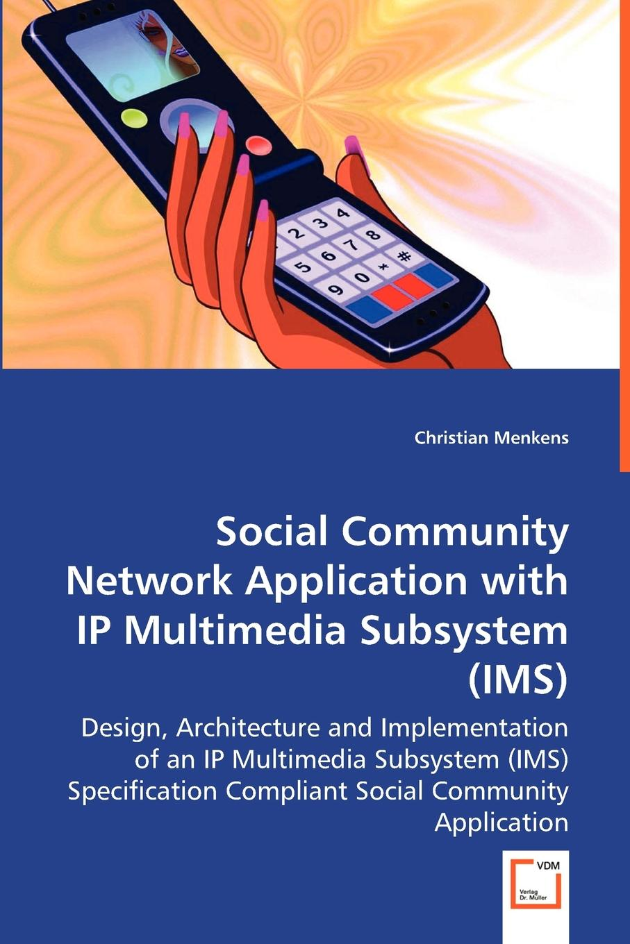 Christian Menkens Social Community Network Application with IP Multimedia Subsystem (IMS) цена и фото
