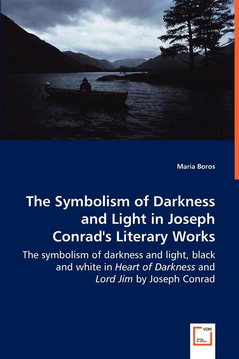 где купить Maria Boros The Symbolism of Darkness and Light in Joseph Conrad.s Literary Works - The symbolism of darkness and light, black and white in Heart of Darkness and Lord Jim by Joseph Conrad недорого с доставкой