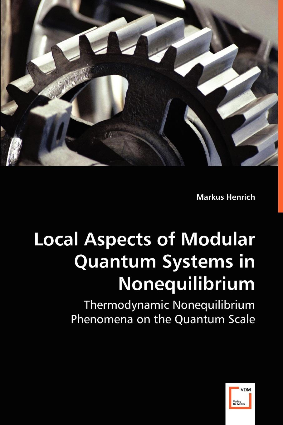 Markus Henrich Local Aspects of Modular Quantum Systems in Nonequilibrium - Thermodynamic Nonequilibrium Phenomena on the Quantum Scale s a reeve the thermodynamics of heat engines